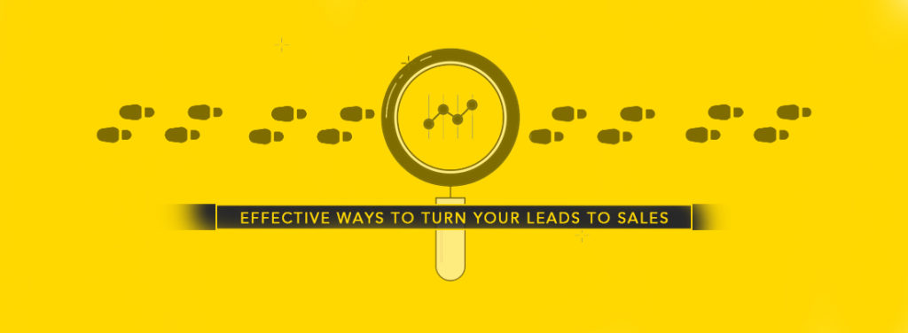 Effective Ways To Turn Your Leads To Sales