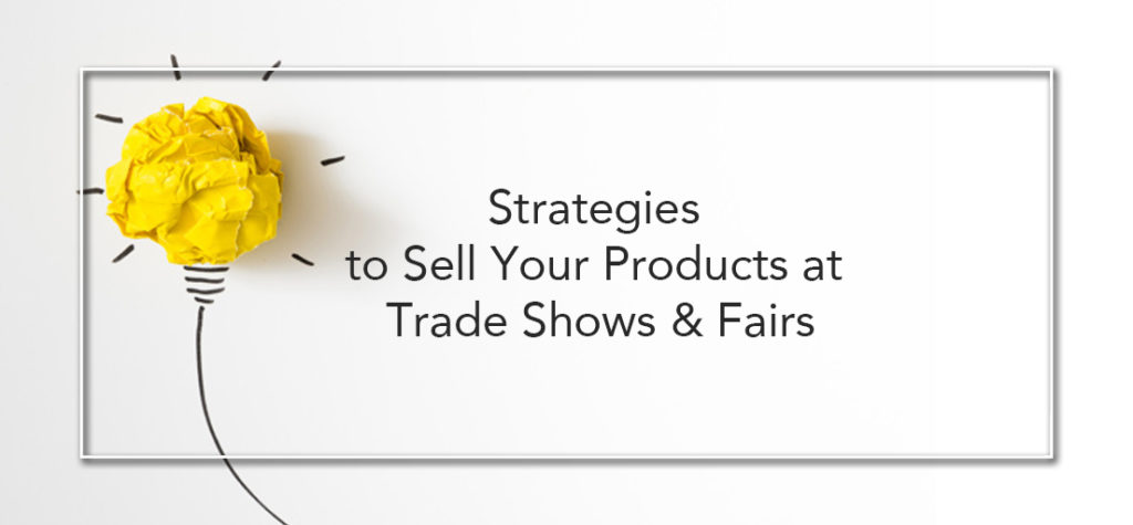 Strategies To Sell Your Products At Trade Shows & Fairs