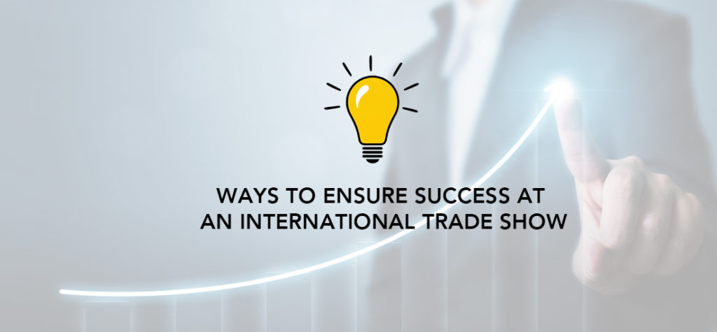 Ways To Ensure Success At An International Trade Show