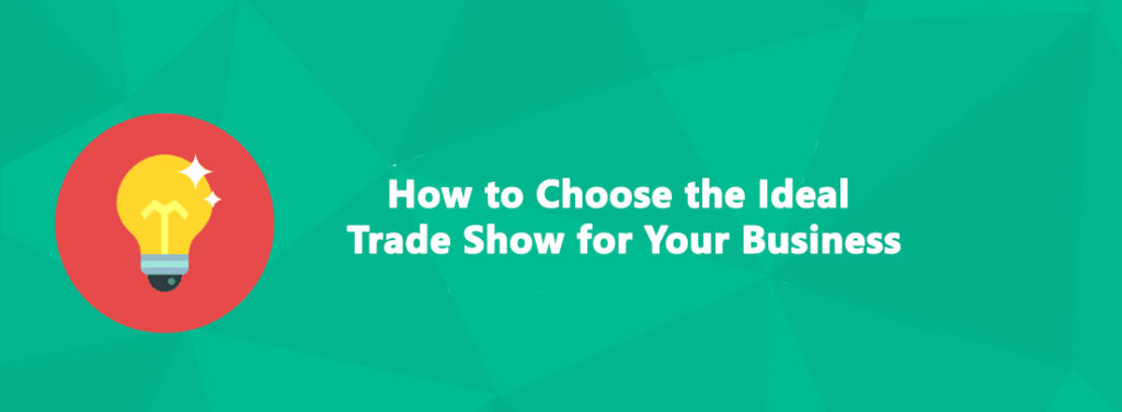 How to Choose the Ideal Trade Show for Your Business