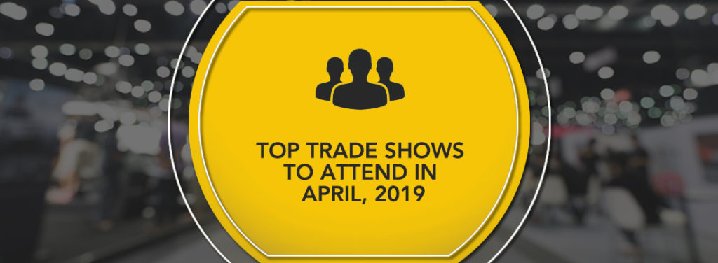 Top Tradeshows to Attend in April 2019