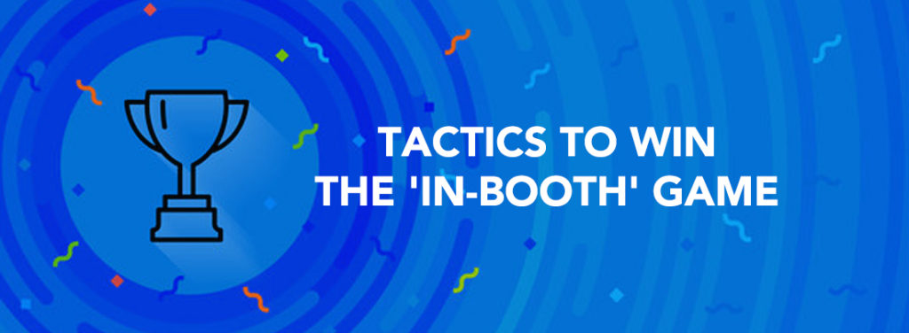 Tactics to win the 'in-booth' game