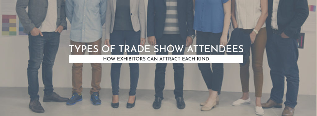 Types of Trade Show Attendees (And How Exhibitors Can Attract Each Kind)
