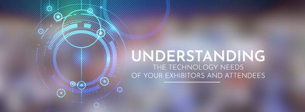 Understanding the Technology Needs of Your Exhibitors and Attendees