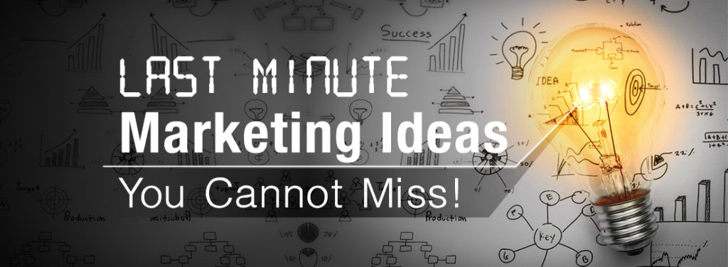 Last Minute Marketing Ideas You Cannot Miss