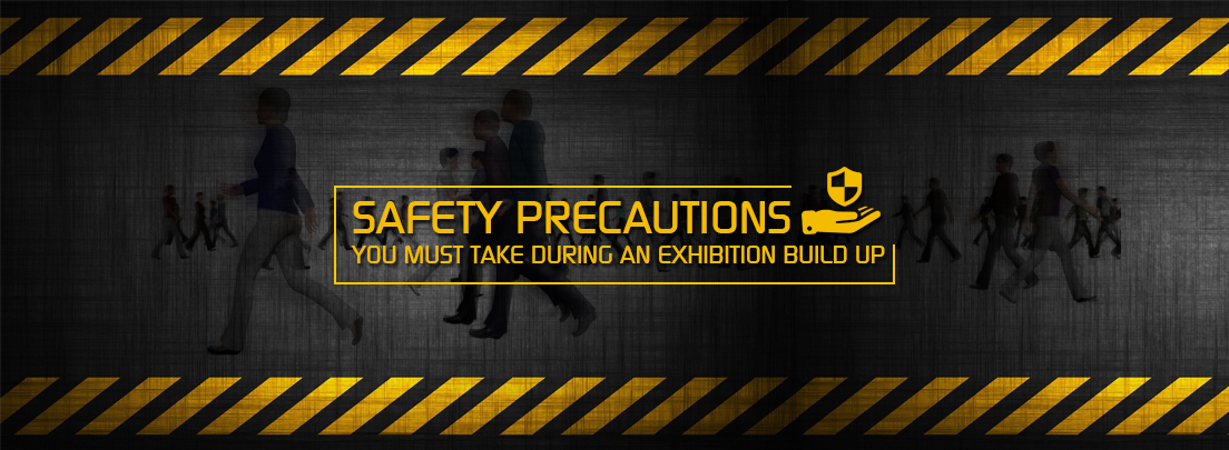 Safety Precautions You Must Take During an Exhibition Build Up