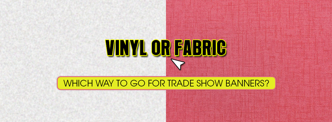 Vinyl or Fabric- Which Way to Go for Trade Show Banners