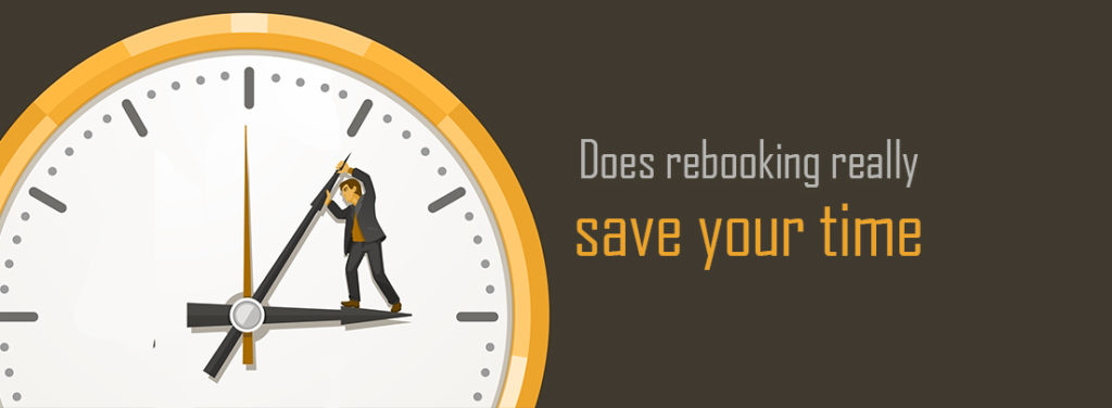 Does rebooking really save your time