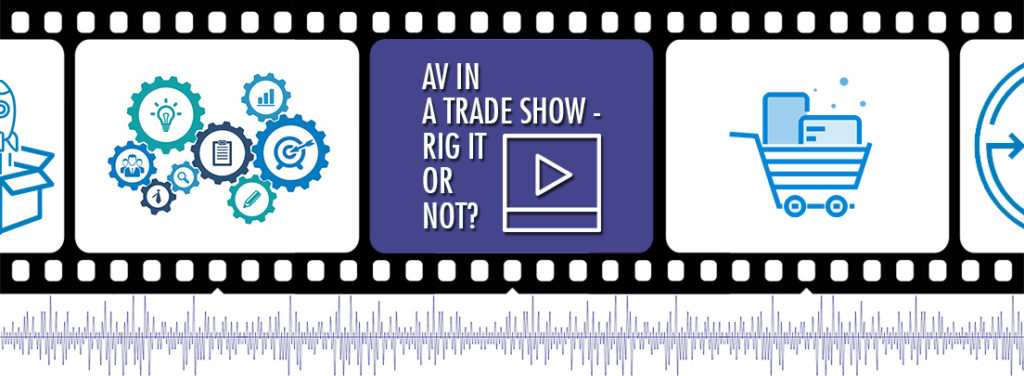 AV in a Trade Show - Rig It or Not