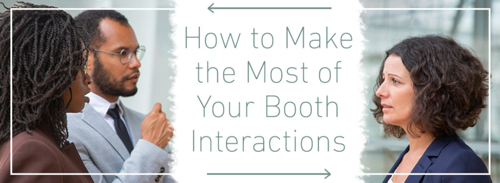 How to Make the Most of Your Booth Interactions